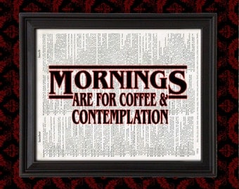 Stranger Things inspired Poster - Mornings are for Coffee and Contemplation, kitchen sign, geeky home decor, geek gift, coffee sign, geekery