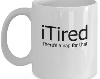 Funny Lazy Mugs - iTired, There's A Nap For That - Ideal Couch Potato Gifts