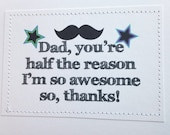 Sweet card for Dad. You're half the reason I'm so awesome. So thanks.