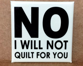 "NO I Will Not Quilt for You  1.5"" Square Glow in the Dark Pinback Button (Set of 5)"