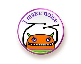 I Make Noise - round magnet