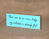 CoWorker Friend Gift, Cubicle Plaque, Office Home Decor Sign, Wood Humorous Quote, No Crisis Today Verse, Job Humor, Cottage Country Chic