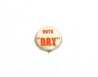 Antique Vote Dry Political Pin c 1917 1918 Prohibition Era