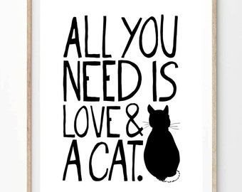 All You Need Is Love And A Cat - A4 (8x10 on A4) - Unframed Print - Pet Cat Quote Poster Modern Wall Art Print.
