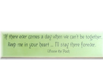 If there ever comes a day when we can't be together Winnie the Pooh quote wood sign