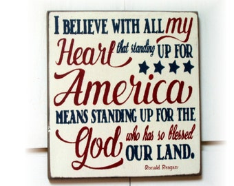 I believe with all my heart that standing up for America means standing up for the God who has so blessed our land Ronald Reagan wood sign