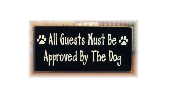 All guests must be approved by the dog primitive wood sign