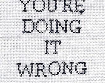 Subversive Cross Stitch: PDF pattern, You're Doing It Wrong
