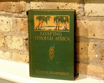 1929 Book: Loafing Through Africa. Exotic Account of Travel from the Congo to the Equator. Diamonds, Swamps and Cape Town. First Edition