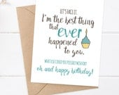 Funny Birthday Card - Boyfriend Birthday - Funny Card  - Let's face it. I'm the best thing that ever happened to you.