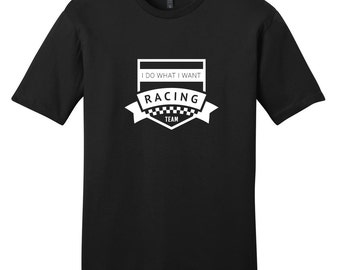 I Do What I Want Racing Team - Funny Sports T-Shirt