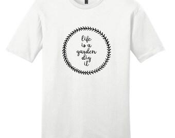 Life Is A Garden Dig It - Women's T-Shirt
