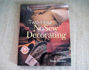 Two-Hour No Sew Decorating by Diana Dunkley / How-To Book for Projects in Just Two Hours