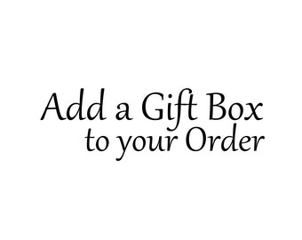 Add a Gift Box to your Order.