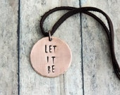 Let It Be Necklace - Inspirational Quote - Stamped Copper Jewelry - The Beatles Song Lyric