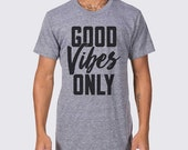 Good Vibes Only Mens Unisex T-Shirt ( Good Vibes Only Shirt, Funny Geek Shirt, Men Tri-Blend Clothing, Gifts for Him Shirt, Good Vibes Tee )