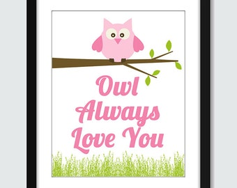 Owl Wall Art. Owl Print. Owl Always Love You Wall Art. Children's Wall Print. Baby Gift. Nursery Gift. 8x10, 5x7, 4x6 Custom Nursery Poster