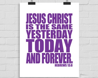Scripture Wall Art, Christian Wall Print, Bible Verse Typography, Bible Wall Art, Jesus Christ is the same yesterday, today Hebrews 13:8