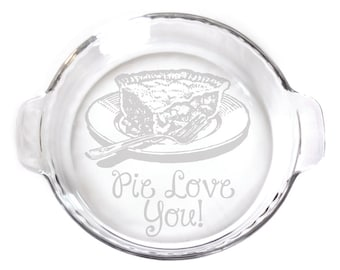 Engraved 9in Pie Plate with handles baking dish for your kitchen  etching 6165 Pie Love You!