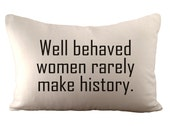 Well behaved women rarely make history  - Cushion/ Pillow Cover - 12x18 - Choose your fabric and font colour