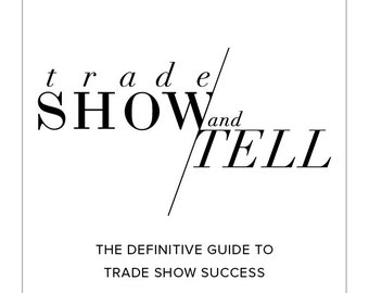 tradeSHOW + TELL: The Definitive Guide to Trade Show Success