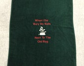 """Embroidered Sarcastic Grommeted Golf or Hand Towel- """"When I die bury my balls next to the old bag"""""""