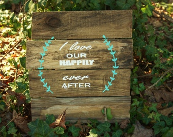 I Love Our Happily Ever After Reclaimed Wood Sign