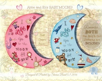 BABY Moons! Includes BOTH the Boy and Girl pattern in one Packet! Love you to the Moon & Back! Designed and Painted by Sharon Bond - FAAP