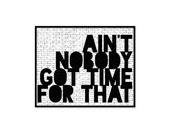Funny Digital Typographic Art Ain't Nobody Got Time For That Funny Digital Typographic Art Print Brick Graffiti Funny Modern Art Typography