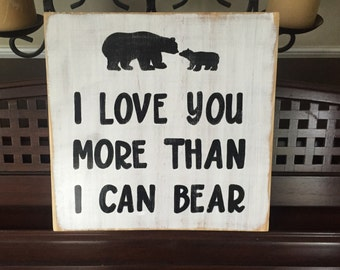 I Love You More Than I Can Bear Sign Plaque Wall Art Northwest Winter Rustic Lodge Cabin Style You Pick Color Wooden
