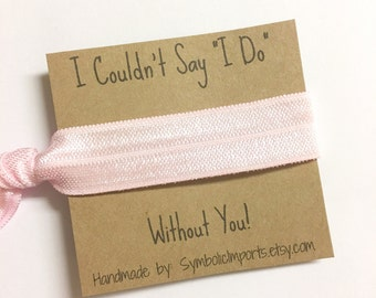 Hair Tie Bridesmaid Gift - Pink Hair Tie Bracelet - I Couldn't Say I Do Without You - Bridesmaid Favor - Elastic Hair Tie