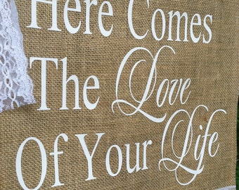 Here Comes The Bride, Love Of Your Life, Burlap Banner, Rustic Wedding, Burlap Wedding, Burlap and Lace, Burlap Wedding Sign