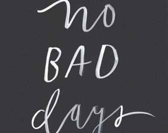 No Bad Days - Original Handmade Painted Print 8x10 White on Black