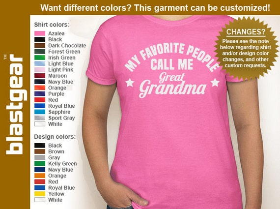 My Favorite People Call Me Great Grandma (or any text) womens T-shirt — Any color/Any size - Adult S, M, L, XL, 2XL, 3XL