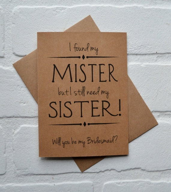 Will you be my BRIDESMAID Sister Bridesmaid Card i found my MISTER i still need my SISTER Bridesmaid sister cards funny bridal party wedding
