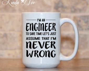 I'm an Engineer to save time let's just assume I'm NEVER WRONG Mug, Civil Engineer, Gift Mechanical Engineer Electrical Engineer Mug MSA0069
