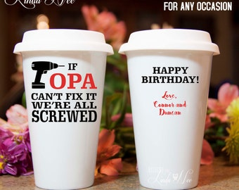 If Opa can't fix it we're all screwed Personalized TRAVEL Coffee Tumbler, Happy Birthday Mug, Christmas Gift, Funny Opa Mug Papa Lolo MPH117