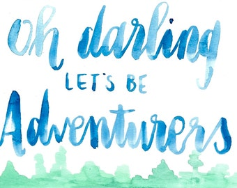 Oh Darling Lets Be Adventurers Handmade Watercolor Print