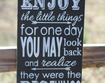 enjoy the little things for one day you may look back and realize they were the big things sign family