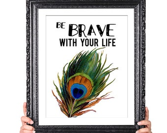 Be Brave with your Life, Vintage Peacock Feather Illustration, Inspirational Quote, Motivational Quote, Gift for Friend, Graduation Gift