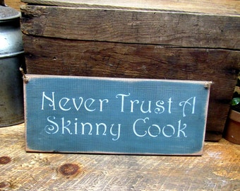 Funny Wooden Sign, Never Trust A Skinny Cook, Humorous Kitchen Decor, Kitchen Cooking Sign, Gift for Cooks, Chalk Paint, Rustic Decor