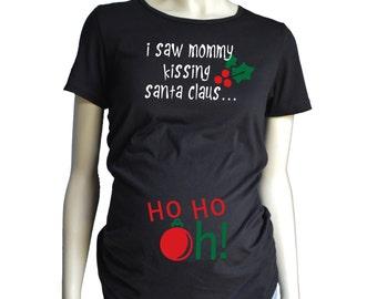 Christmas MATERNITY Shirt, I Saw Mommy Kissing Santa Clause, Pregnancy T-Shirt, Maternity Fit Short Sleeve Tshirt, Xmas Holiday Maternity