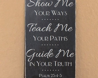"Show Me Your Ways, Teach Me Your Paths, Guide Me in Your Truth, Psalm 25:4-5 Sign, Scripture Sign - 12"" x 19"" SignsbyDenise"