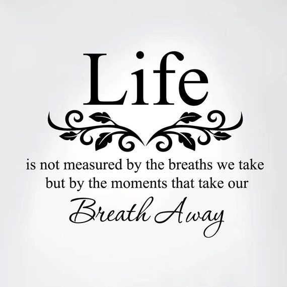 Life Is Not Measured By The Breaths Quote: Life Is Not Measured By The Breaths We Take But By The Moments