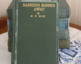 Barriers Burned Away by E.P. Roe 1900