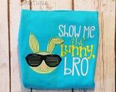 Show Me the Bunny Bro- boys easter shirt