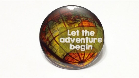 "Travel Globe ""Let the Adventure Begin"" 1.25'' Pinback Button Pin Badge or Magnet"