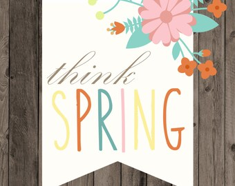 Think Spring -- Darling Spring print -- DIGITAL DOWNLOAD