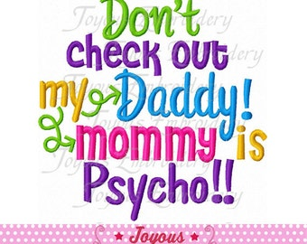 Instant Download Don't check out my daddy my mommy is Psycho Machine Embroidery Design NO:2090