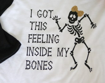 I Got This Feeling Inside my bones Skeleton Halloween Raglan Shirt for Boys or Girls with or without bow.